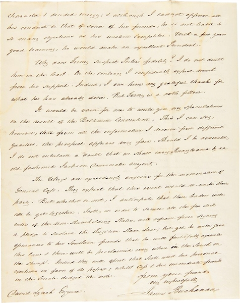 AUTOGRAPH LETTER, SIGNED, FROM JAMES BUCHANAN TO MAYOR DAVID LYNCH, WITH CANDID OPINIONS FROM BUCHANAN ON DEMOCRATIC RIVALS LEWIS CASS AND STEPHEN A. DOUGLAS, AND EVENTUAL WHIG NOMINEE GEN....